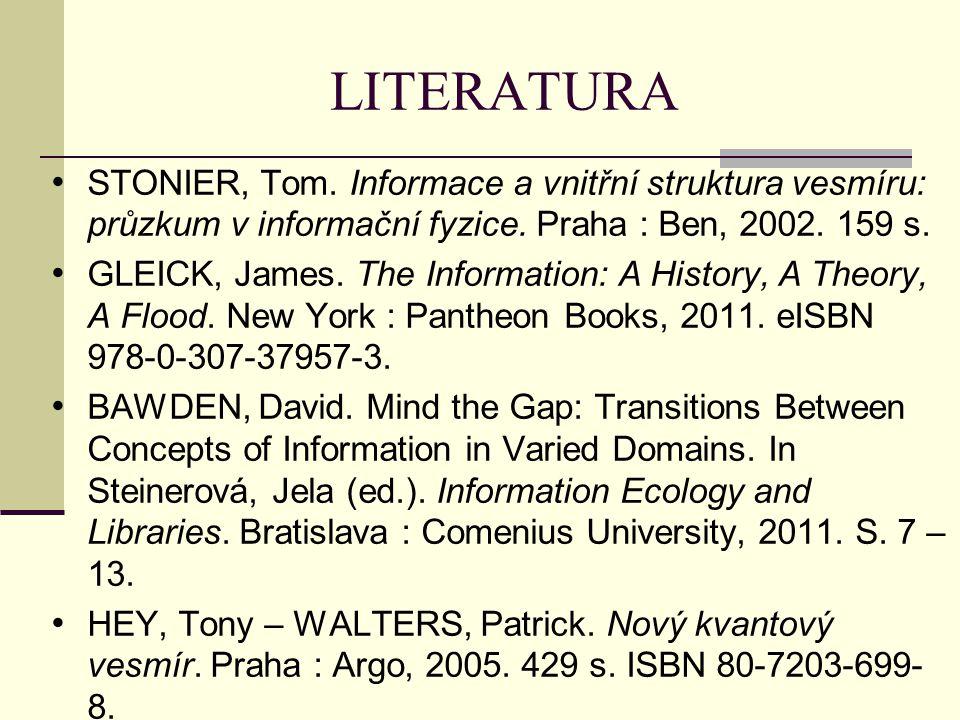 LITERATURA STONIER, Tom. Informace a vnitřní struktura vesmíru: průzkum v informační fyzice. Praha : Ben, 2002. 159 s.
