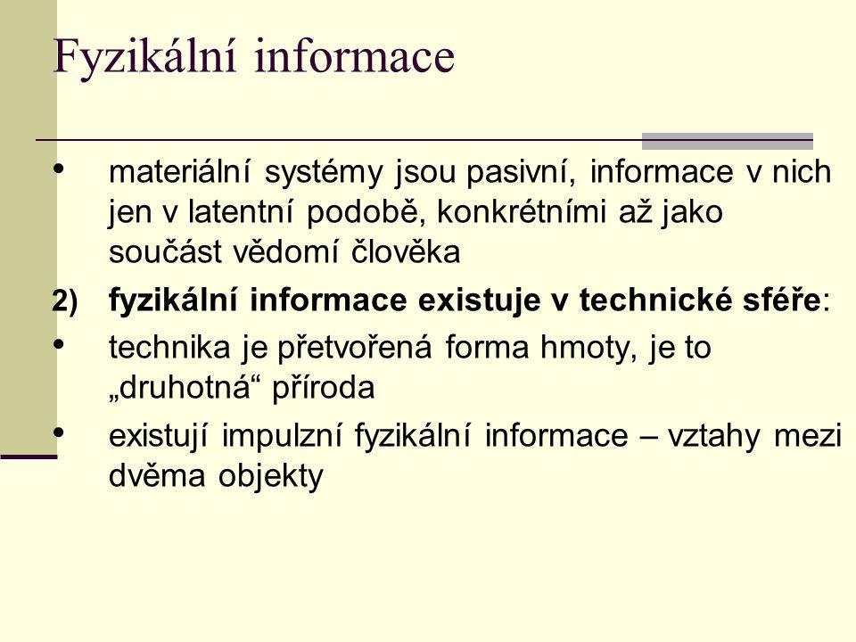 Fyzikální informace materiální systémy jsou pasivní, informace v nich jen v latentní podobě, konkrétními až jako součást vědomí člověka.