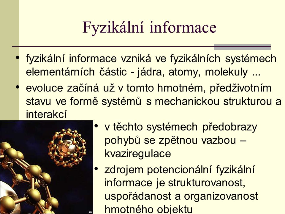 Fyzikální informace fyzikální informace vzniká ve fyzikálních systémech elementárních částic - jádra, atomy, molekuly ...