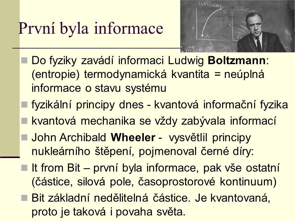 První byla informace Do fyziky zavádí informaci Ludwig Boltzmann: (entropie) termodynamická kvantita = neúplná informace o stavu systému.