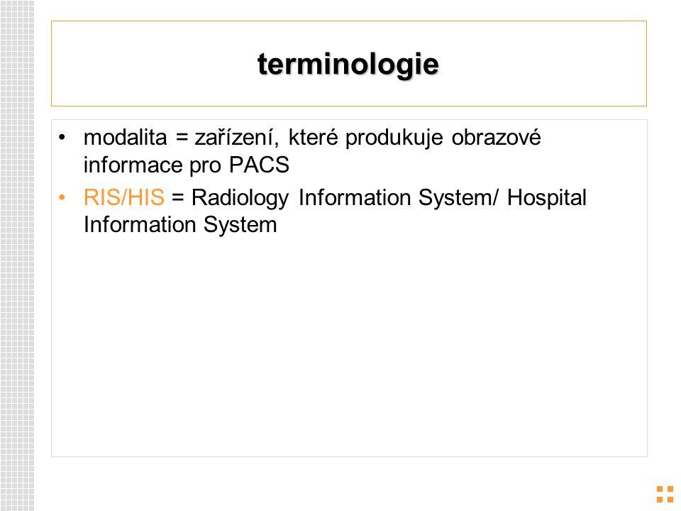 terminologie modalita = zařízení, které produkuje obrazové informace pro PACS.