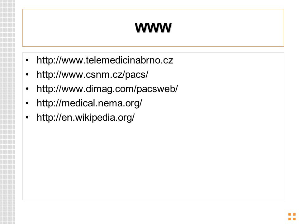 WWW http://www.telemedicinabrno.cz http://www.csnm.cz/pacs/