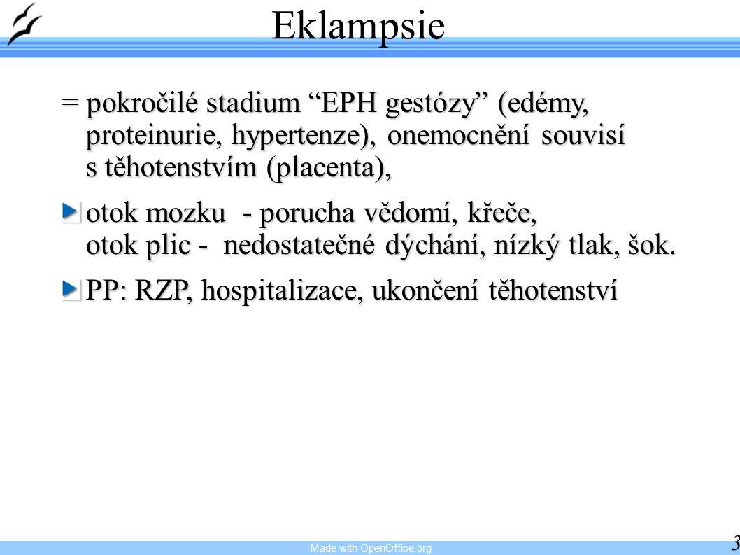 Eklampsie = pokročilé stadium EPH gestózy (edémy, proteinurie, hypertenze), onemocnění souvisí s těhotenstvím (placenta),