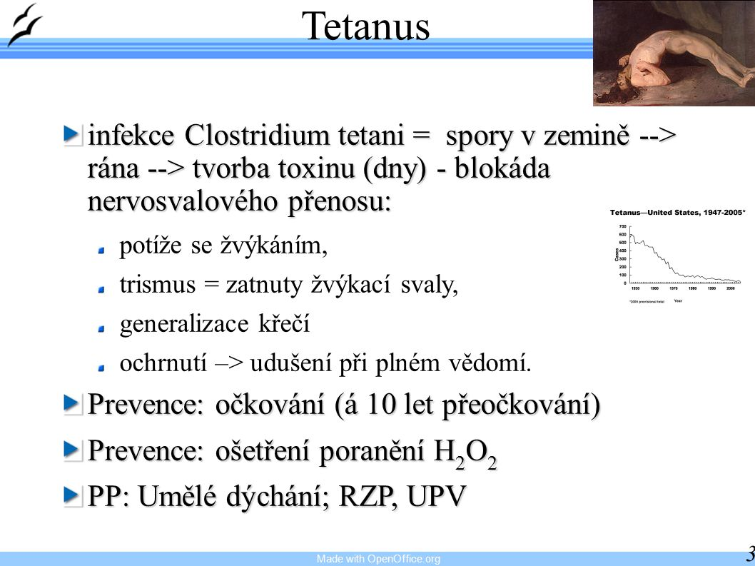 Tetanus infekce Clostridium tetani = spory v zemině --> rána --> tvorba toxinu (dny) - blokáda nervosvalového přenosu: