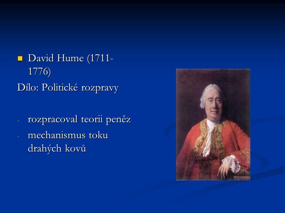 David Hume (1711-1776) Dílo: Politické rozpravy. rozpracoval teorii peněz.