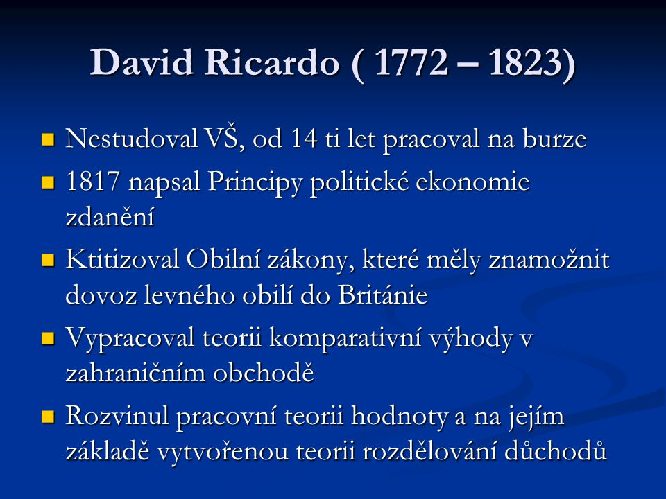 David Ricardo ( 1772 – 1823) Nestudoval VŠ, od 14 ti let pracoval na burze. 1817 napsal Principy politické ekonomie zdanění.