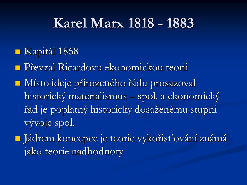 Karel Marx 1818 - 1883 Kapitál 1868. Převzal Ricardovu ekonomickou teorii.