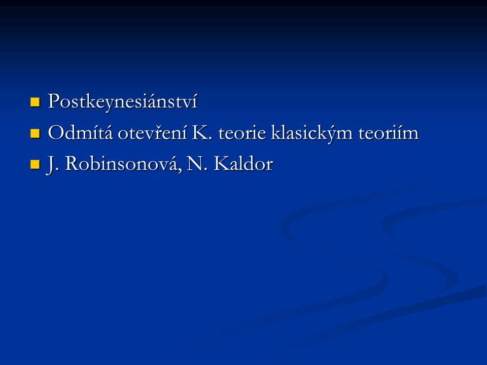 Postkeynesiánství Odmítá otevření K. teorie klasickým teoriím J. Robinsonová, N. Kaldor