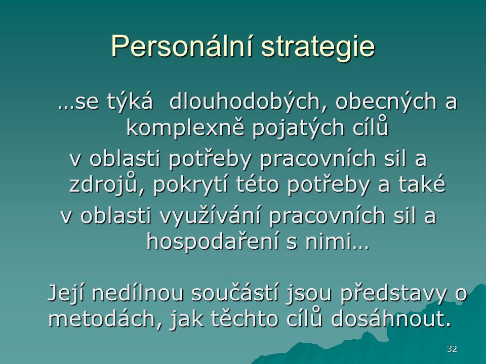 Personální strategie …se týká dlouhodobých, obecných a komplexně pojatých cílů.