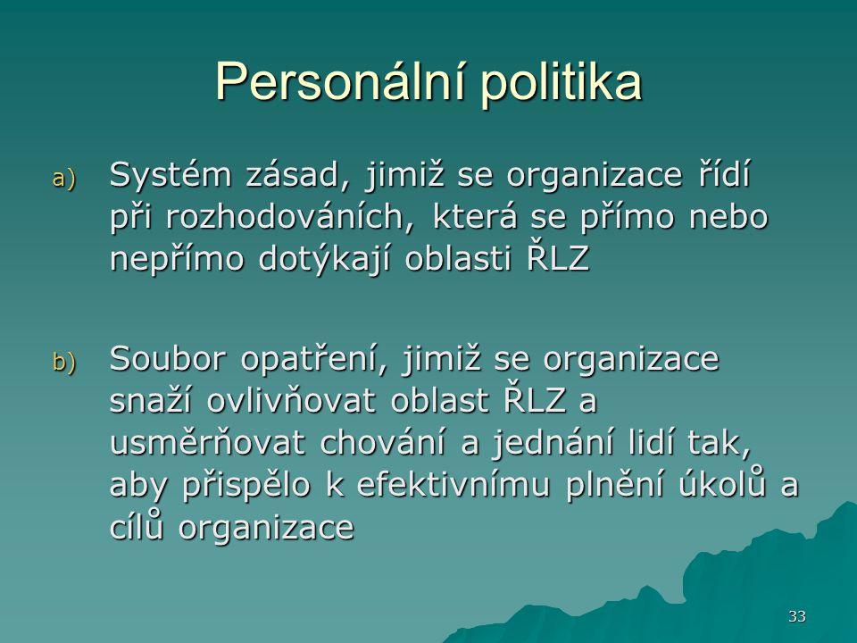 Personální politika Systém zásad, jimiž se organizace řídí při rozhodováních, která se přímo nebo nepřímo dotýkají oblasti ŘLZ.