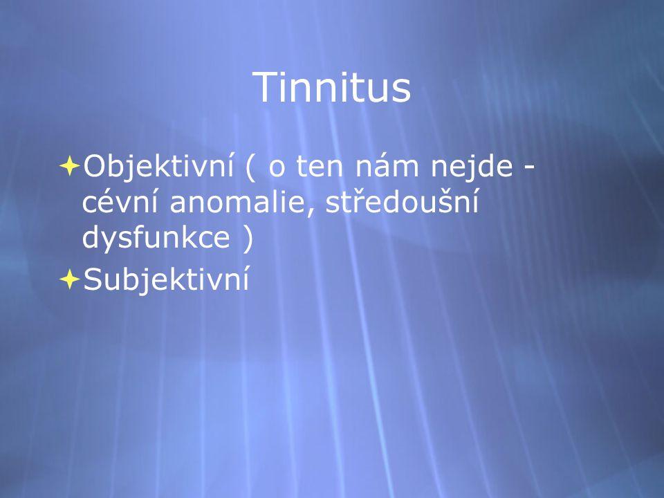 Tinnitus Objektivní ( o ten nám nejde - cévní anomalie, středoušní dysfunkce ) Subjektivní