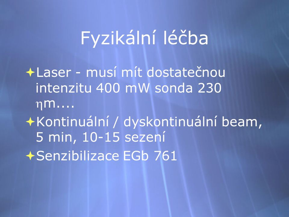 Fyzikální léčba Laser - musí mít dostatečnou intenzitu 400 mW sonda 230 m.... Kontinuální / dyskontinuální beam, 5 min, 10-15 sezení.