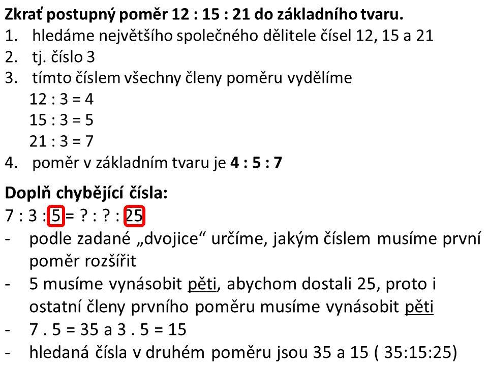 Doplň chybějící čísla: 7 : 3 : 5 = : : 25