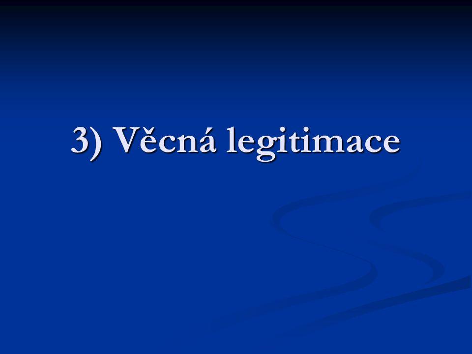 3) Věcná legitimace