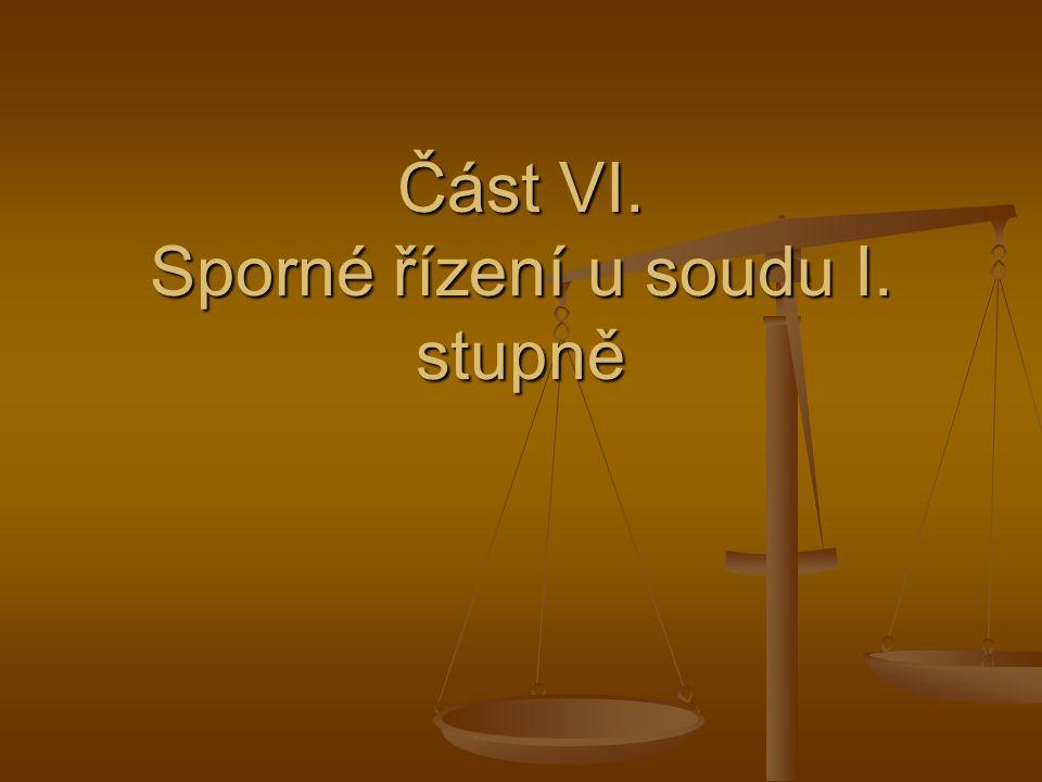 Část VI. Sporné řízení u soudu I. stupně