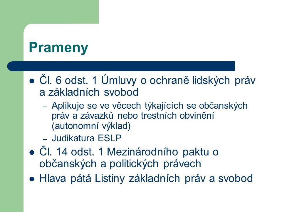 Prameny Čl. 6 odst. 1 Úmluvy o ochraně lidských práv a základních svobod.