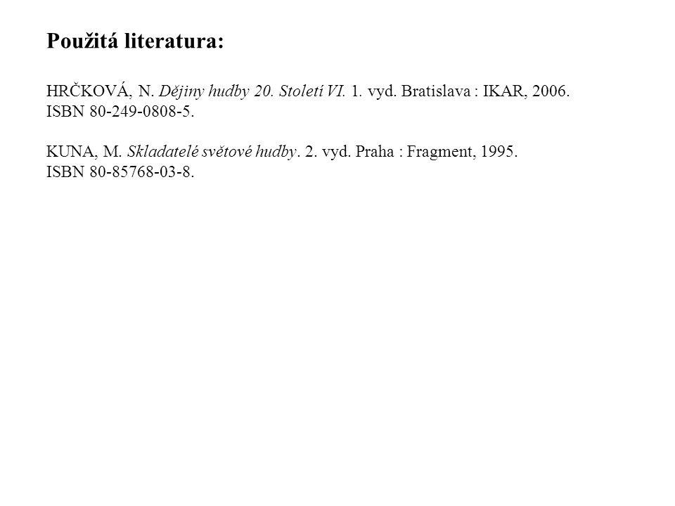 Použitá literatura: HRČKOVÁ, N. Dějiny hudby 20. Století VI. 1. vyd. Bratislava : IKAR, 2006. ISBN 80-249-0808-5.
