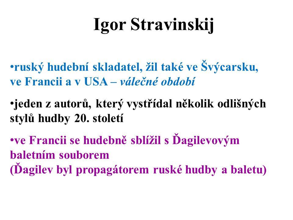 Igor Stravinskij ruský hudební skladatel, žil také ve Švýcarsku, ve Francii a v USA – válečné období.