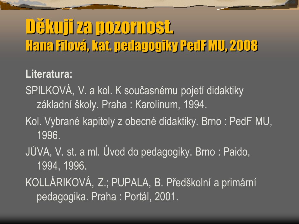 Děkuji za pozornost. Hana Filová, kat. pedagogiky PedF MU, 2008