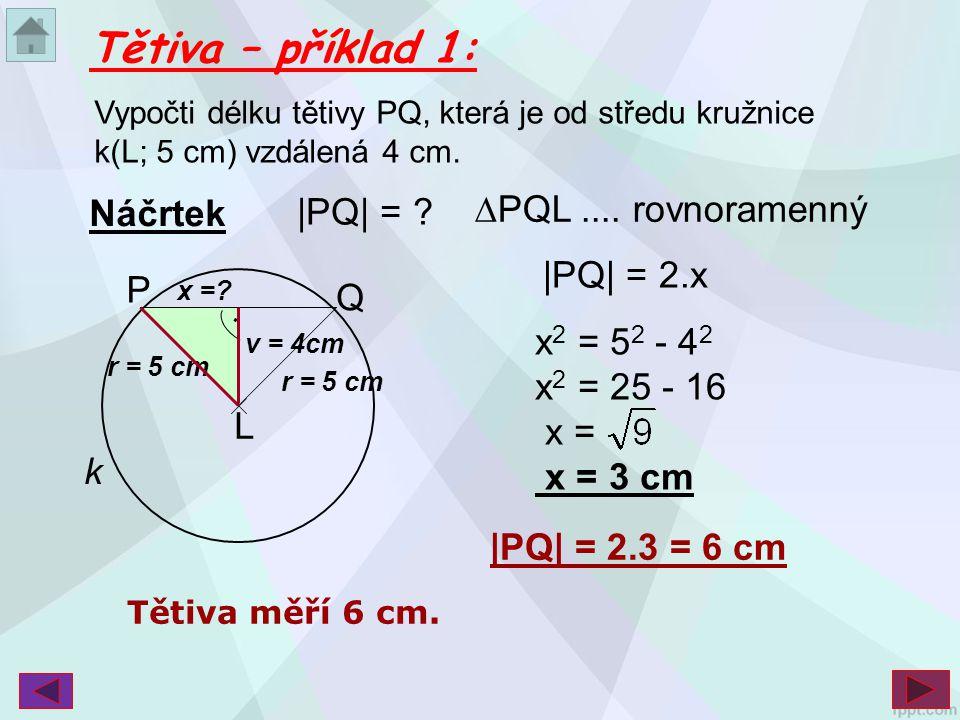 Tětiva – příklad 1: |PQ| = ∆PQL .... rovnoramenný Náčrtek |PQ| = 2.x