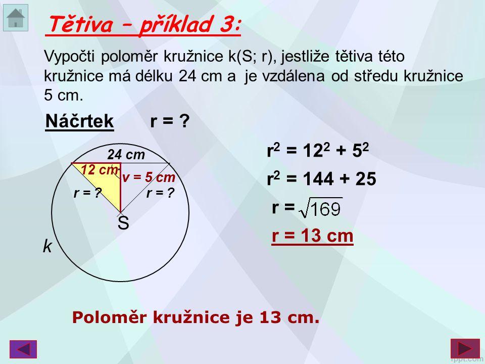 Tětiva – příklad 3: Náčrtek r = r2 = 122 + 52 r2 = 144 + 25 r =