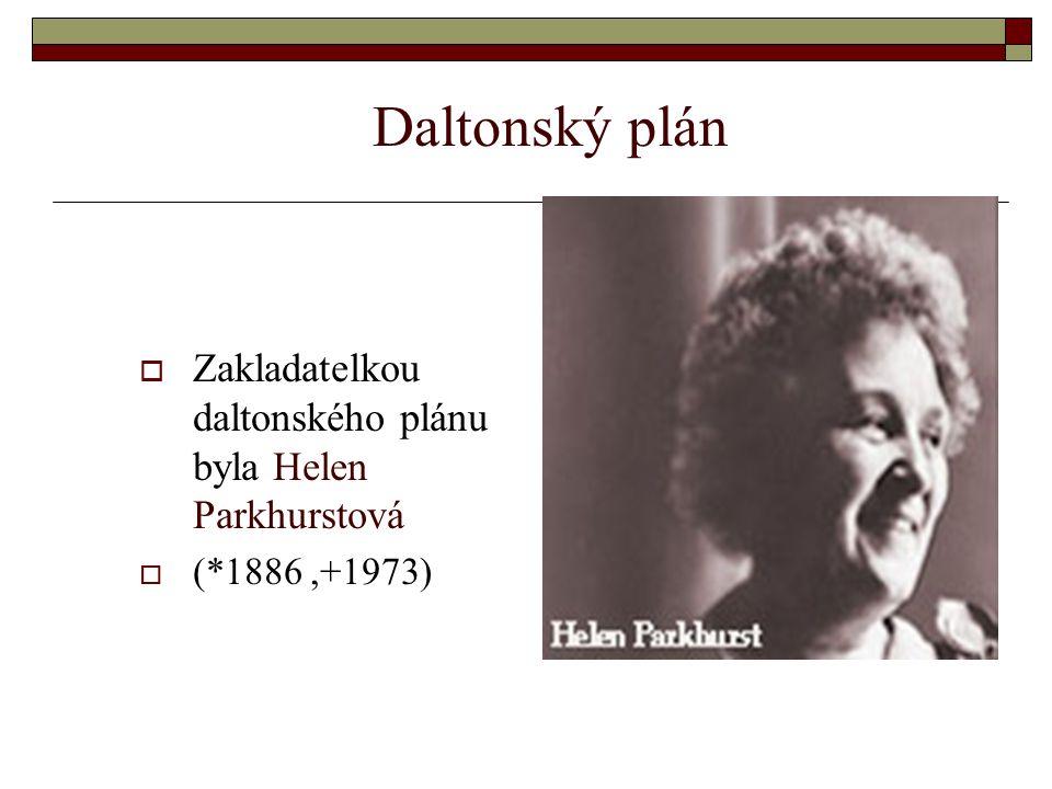 Daltonský plán Zakladatelkou daltonského plánu byla Helen Parkhurstová