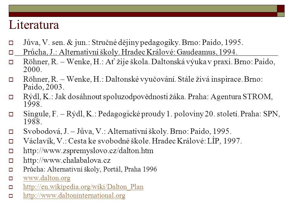 Literatura Jůva, V. sen. & jun.: Stručné dějiny pedagogiky. Brno: Paido, 1995. Průcha, J.: Alternativní školy. Hradec Králové: Gaudeamus, 1994.