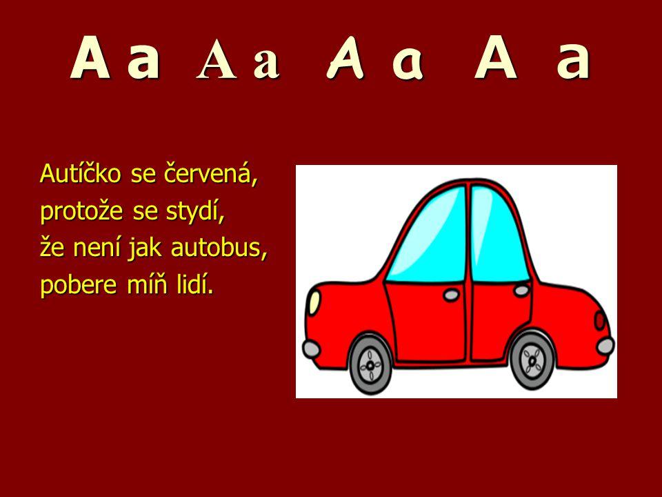 A a A a A a A a Autíčko se červená, protože se stydí,