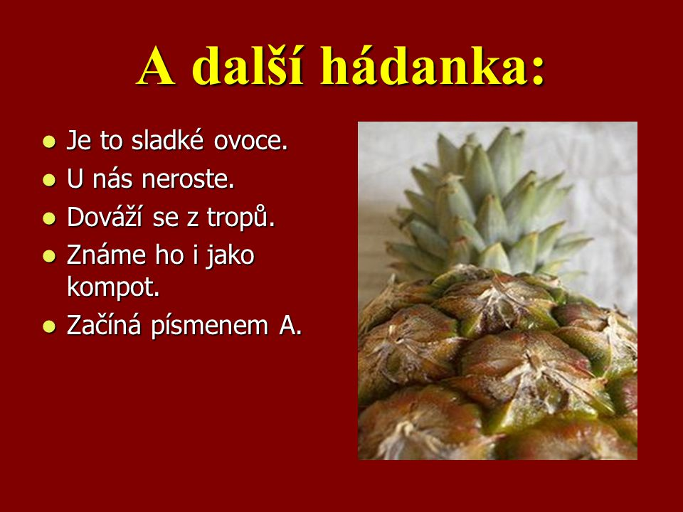 A další hádanka: Je to sladké ovoce. U nás neroste. Dováží se z tropů.