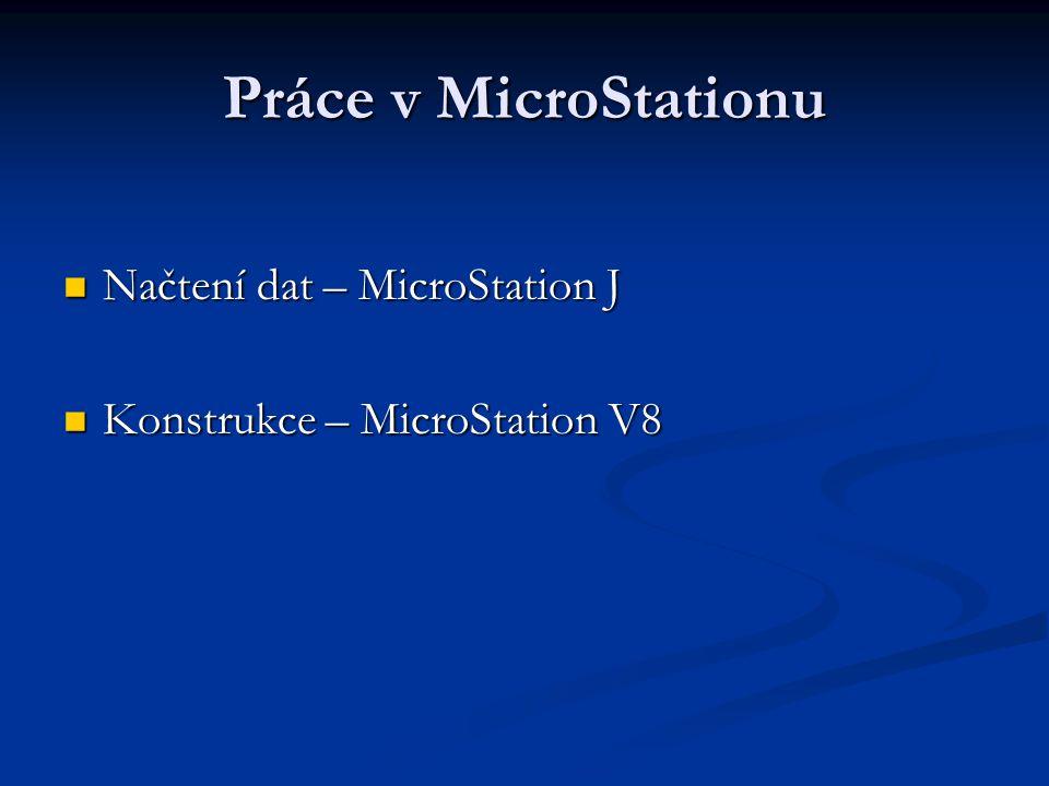 Práce v MicroStationu Načtení dat – MicroStation J