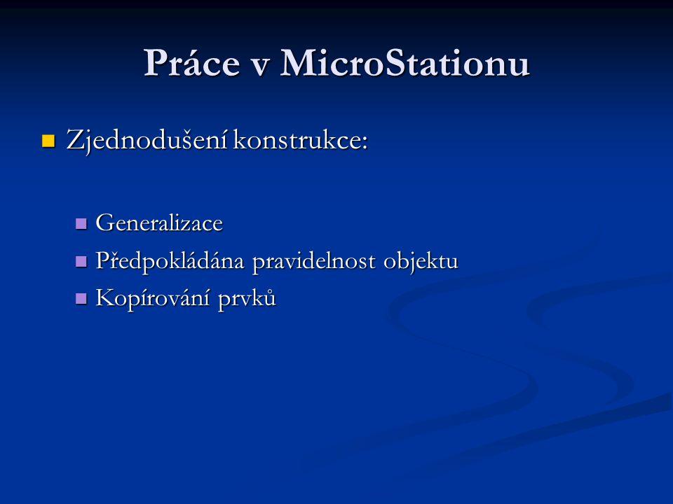 Práce v MicroStationu Zjednodušení konstrukce: Generalizace