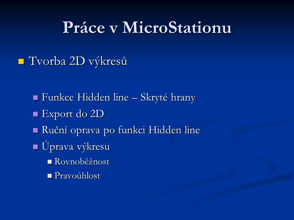 Práce v MicroStationu Tvorba 2D výkresů