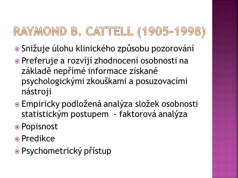 Raymond B. Cattell (1905-1998) Snižuje úlohu klinického způsobu pozorování.