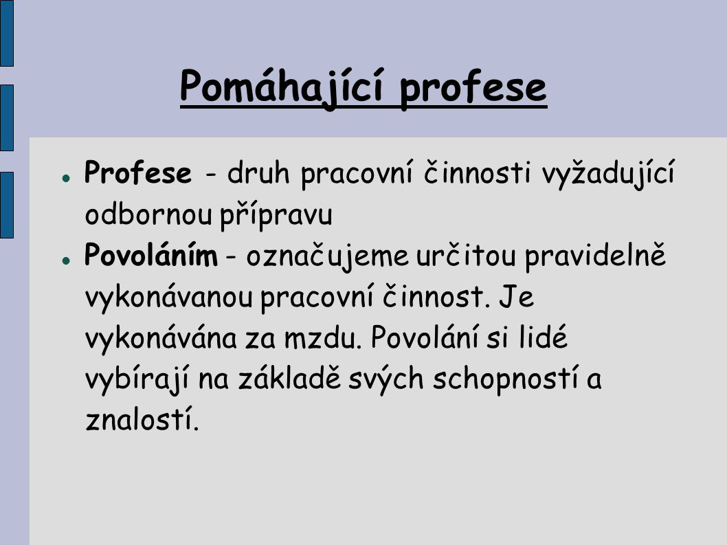 Pomáhající profese Profese - druh pracovní činnosti vyžadující odbornou přípravu.