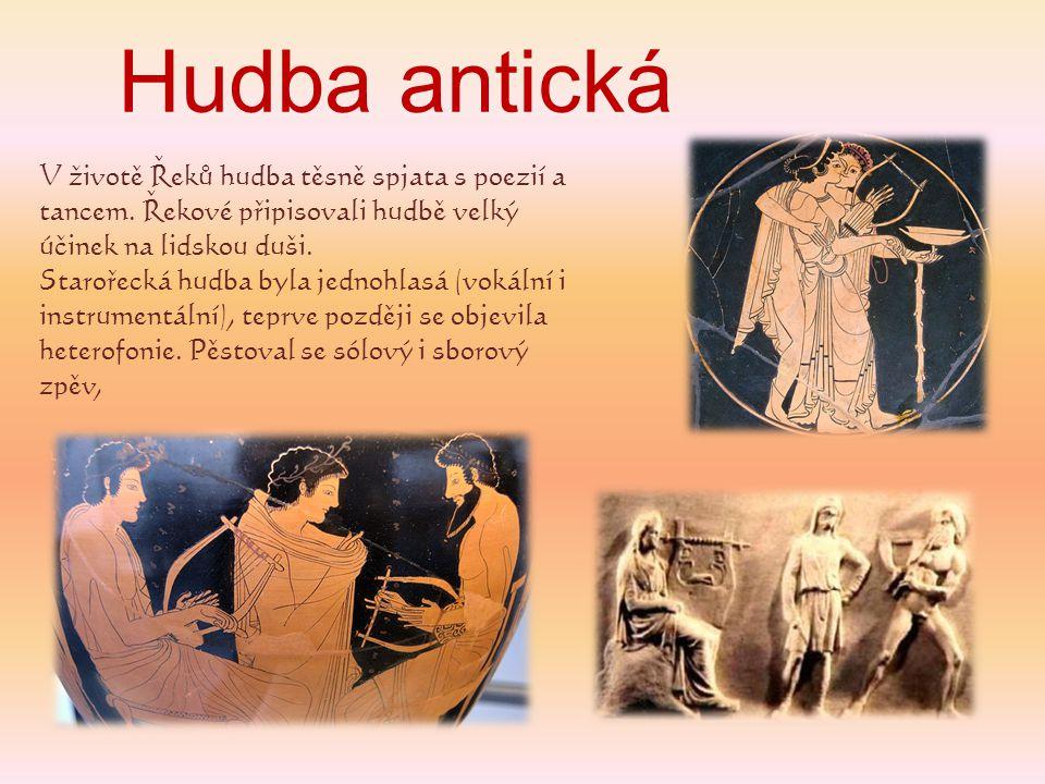 Hudba antická V životě Řeků hudba těsně spjata s poezií a tancem. Řekové připisovali hudbě velký účinek na lidskou duši.