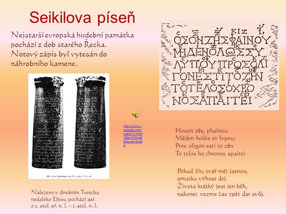 Seikilova píseň Nejstarší evropská hudební památka pochází z dob starého Řecka. Notový zápis byl vytesán do náhrobního kamene.