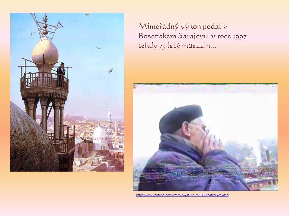 Mimořádný výkon podal v Bosenském Sarajevu v roce 1997 tehdy 73 letý muezzin...