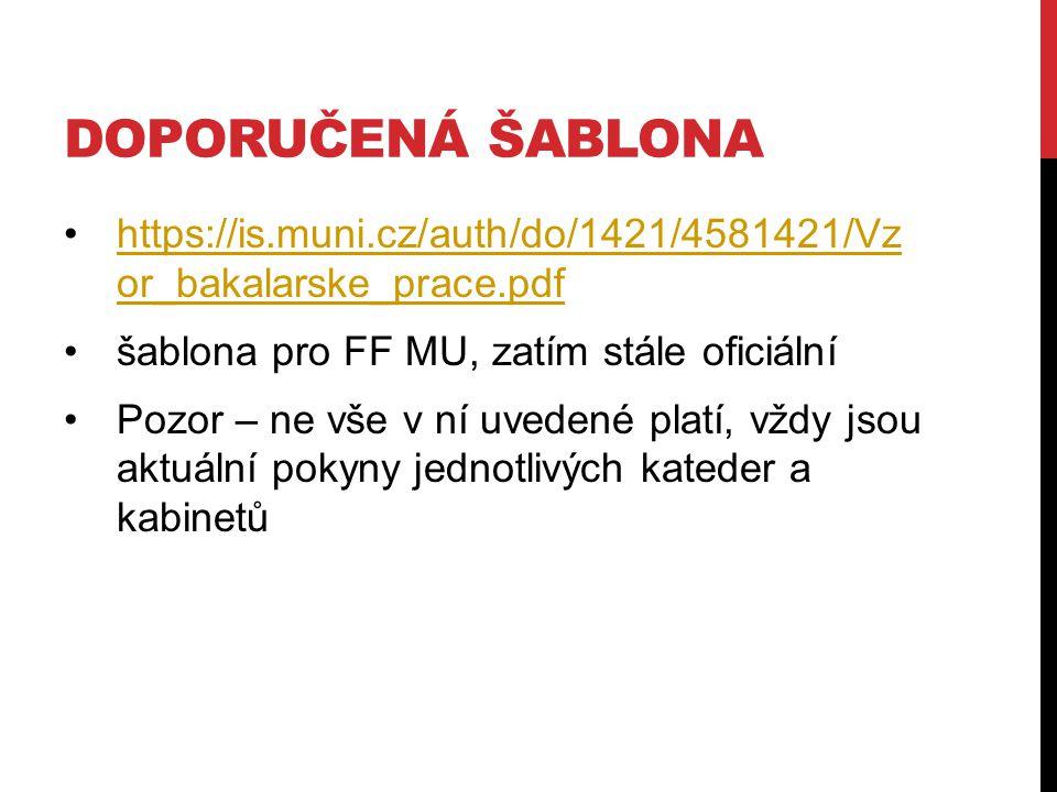 Doporučená šablona https://is.muni.cz/auth/do/1421/4581421/Vz or_bakalarske_prace.pdf. šablona pro FF MU, zatím stále oficiální.