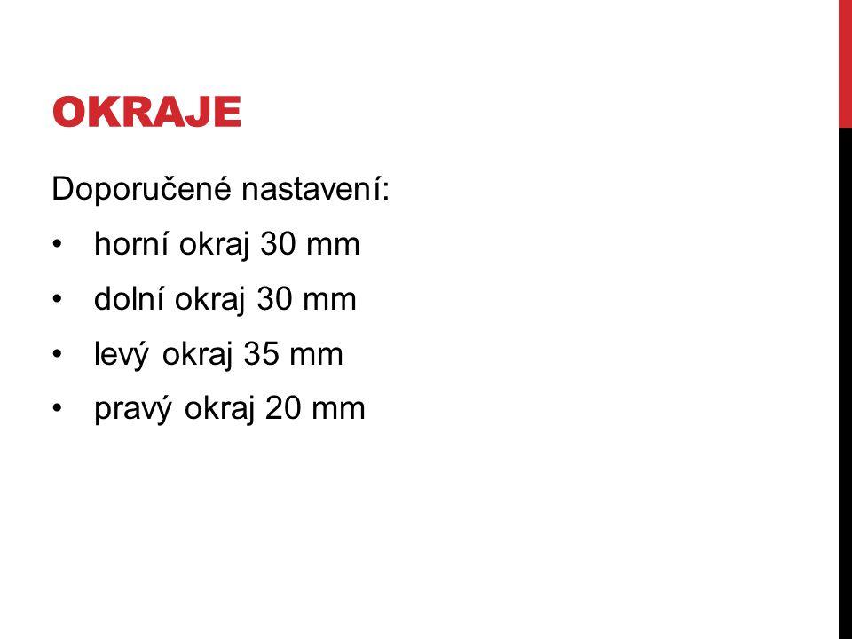 okraje Doporučené nastavení: horní okraj 30 mm dolní okraj 30 mm