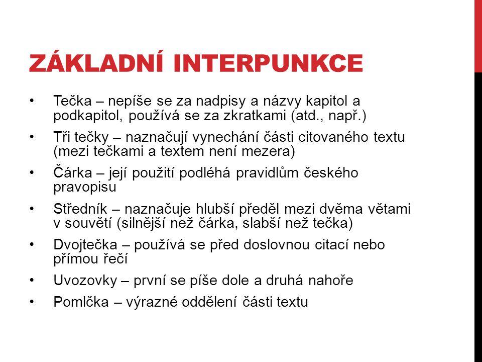 Základní interpunkce Tečka – nepíše se za nadpisy a názvy kapitol a podkapitol, používá se za zkratkami (atd., např.)