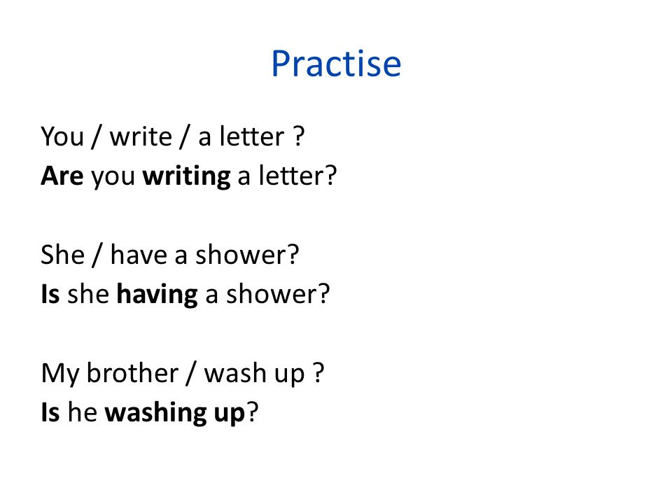 Practise You / write / a letter Are you writing a letter