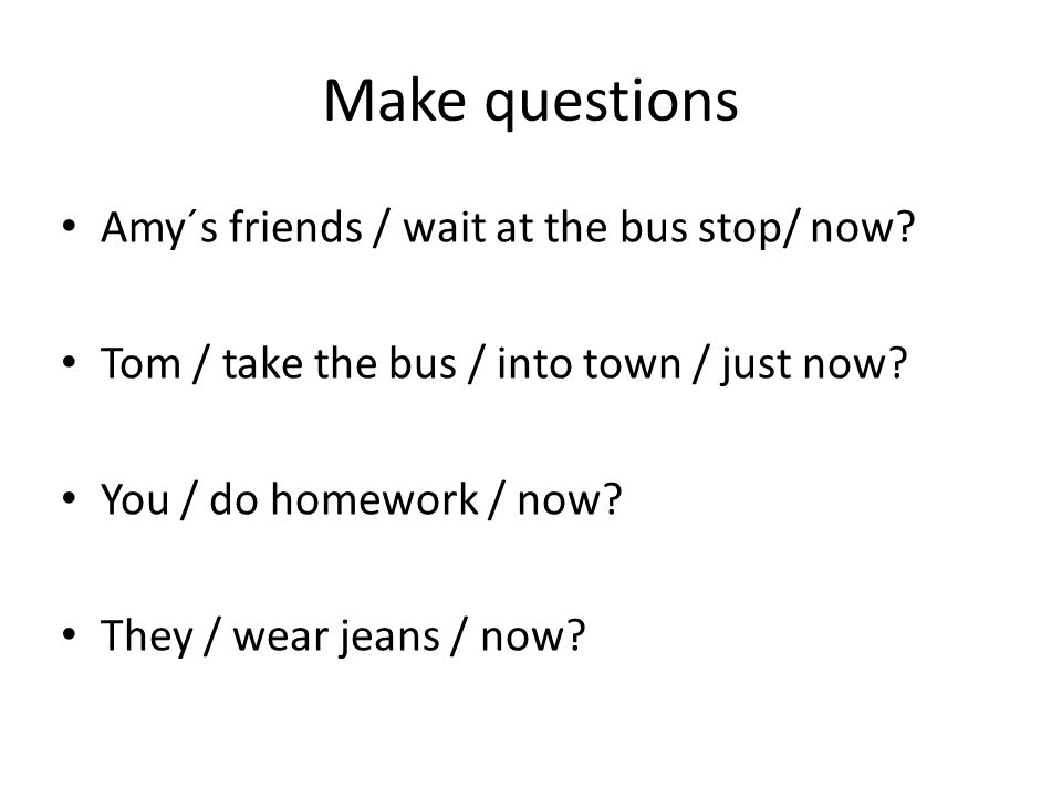 Make questions Amy´s friends / wait at the bus stop/ now