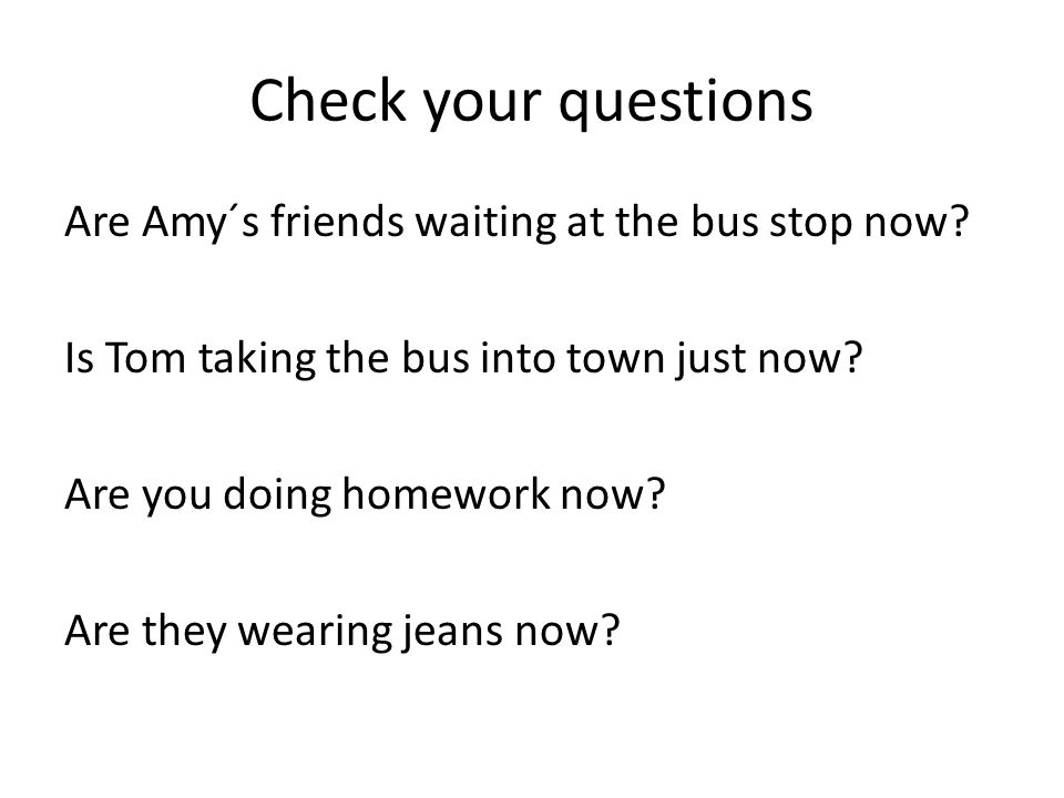 Check your questions Are Amy´s friends waiting at the bus stop now
