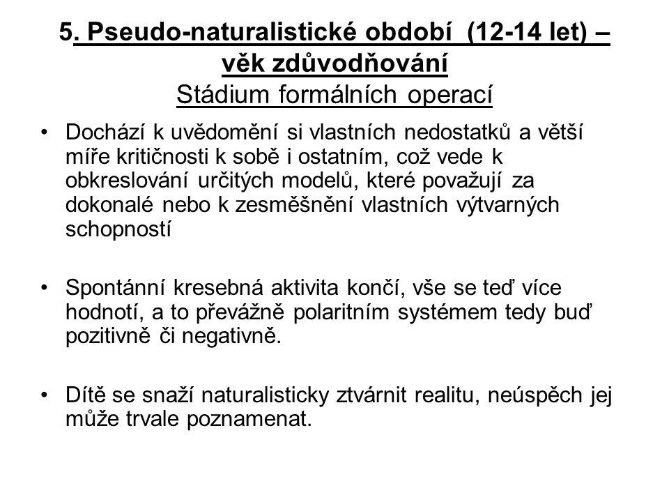 5. Pseudo-naturalistické období (12-14 let) – věk zdůvodňování Stádium formálních operací