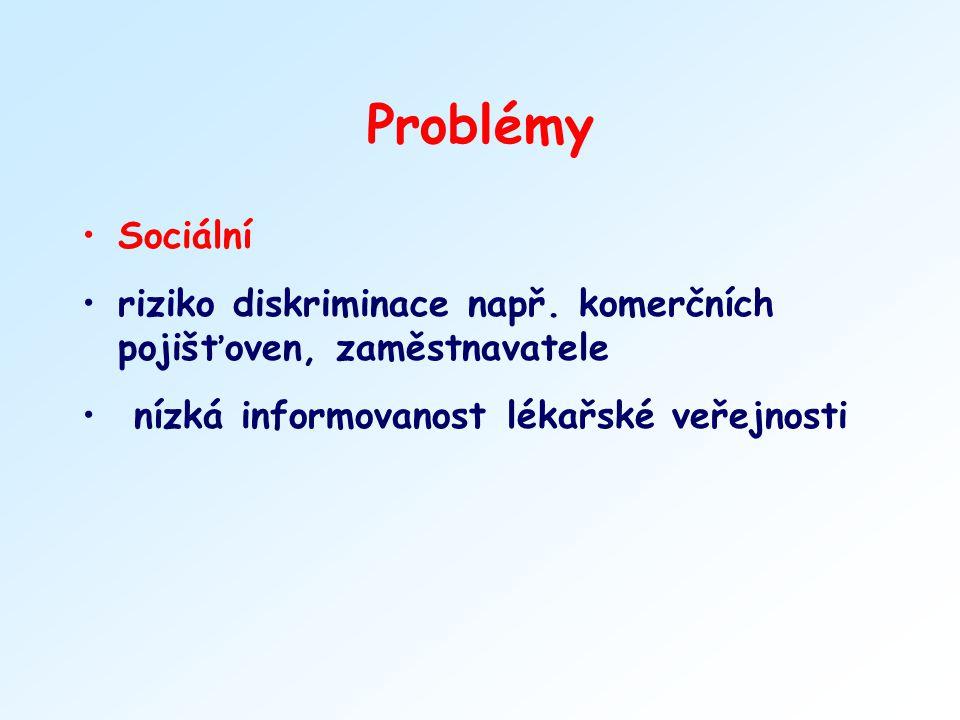 Problémy Sociální. riziko diskriminace např. komerčních pojišťoven, zaměstnavatele.