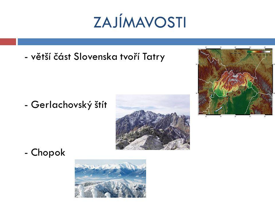 ZAJÍMAVOSTI - větší část Slovenska tvoří Tatry - Gerlachovský štít - Chopok
