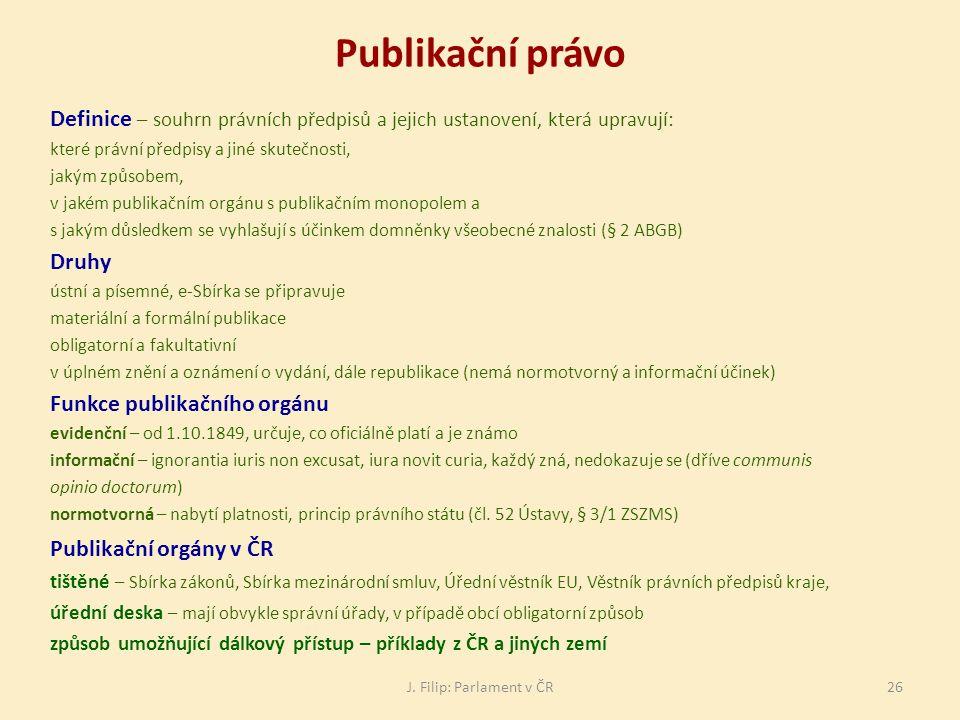 Publikační právo Definice – souhrn právních předpisů a jejich ustanovení, která upravují: které právní předpisy a jiné skutečnosti,