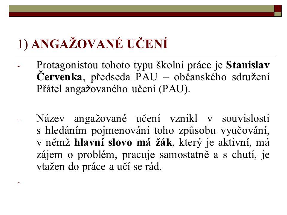 1) ANGAŽOVANÉ UČENÍ Protagonistou tohoto typu školní práce je Stanislav Červenka, předseda PAU – občanského sdružení Přátel angažovaného učení (PAU).