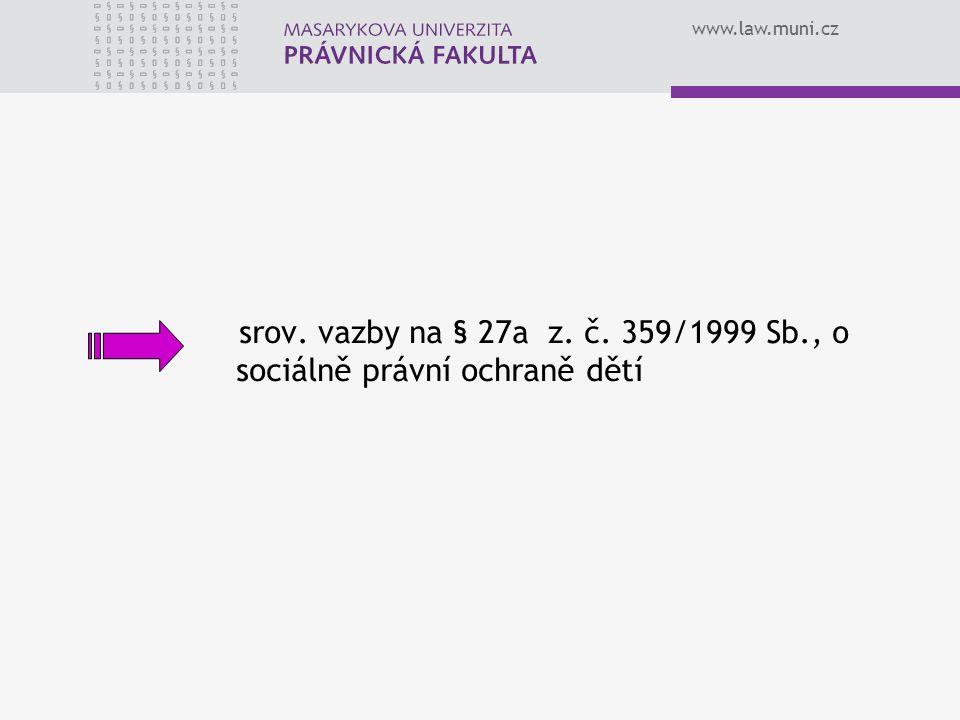 srov. vazby na § 27a z. č. 359/1999 Sb., o sociálně právní ochraně dětí