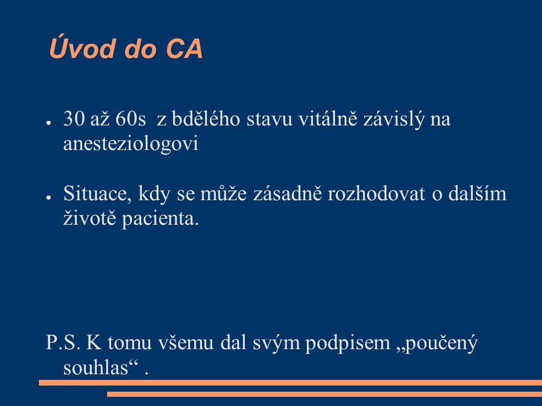 Úvod do CA 30 až 60s z bdělého stavu vitálně závislý na anesteziologovi. Situace, kdy se může zásadně rozhodovat o dalším životě pacienta.